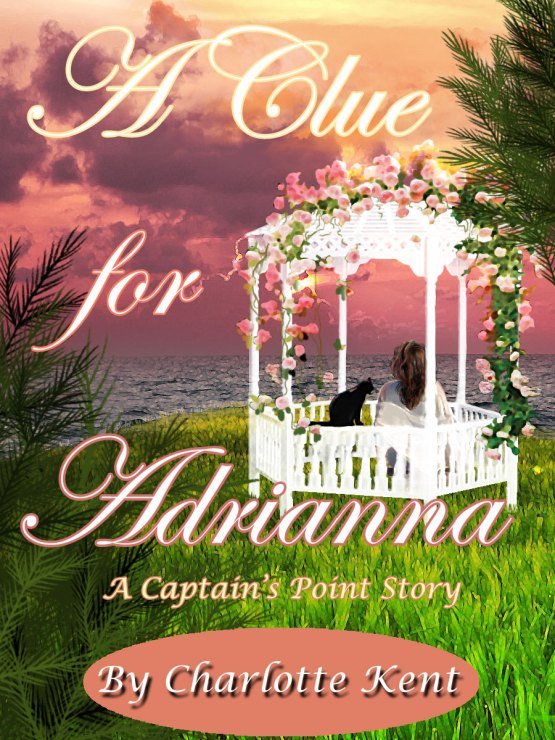 A Clue for Adrianna: A Captain's Point Story - commissioned by Charlotte Kent.